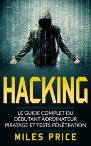 Miles Price - Hacking. Le Guide Complet du Débutant àordinateur Piratage et Tests Pénétration
