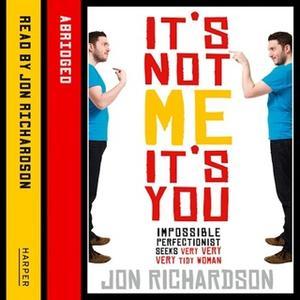 «It's Not Me, It's You!» by Jon Richardson
