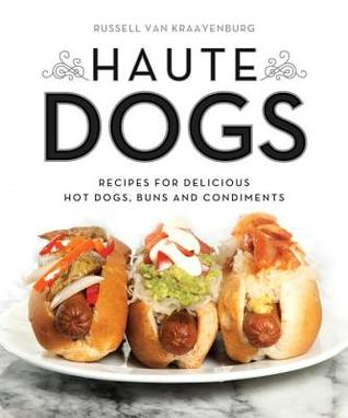 Haute Dogs: Recipes for Delicious Hot Dogs, Buns, and Condiments (repost)