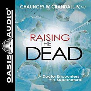 Raising the Dead: A Doctor Encounters the Miraculous [Audiobook]