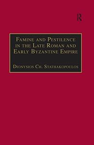 Famine and Pestilence in the Late Roman and Early Byzantine Empire: A Systematic Survey of Subsistence Crises and Epidemics