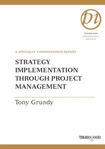 Tony Grundy - Strategy Implementation Through Project Management