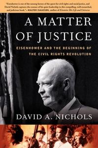 «A Matter of Justice: Eisenhower and the Beginning of the Civil Rights Revolution» by David A. Nichols