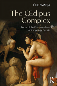 The Oedipus Complex : Focus of the Psychoanalysis-Anthropology Debate