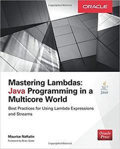 Mastering Lambdas: Java Programming in a Multicore World (Oracle Press)