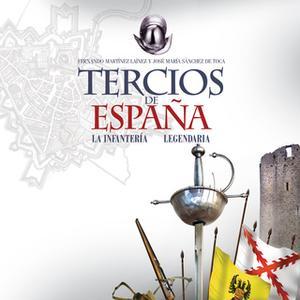 «Tercios de España. Una infantería legendaria» by José María Sánchez de Toca,Fernando Martínez Laínez