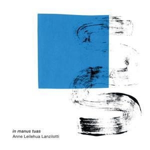 Anne Leilehua Lanzilotti - in manus tuas (2019)