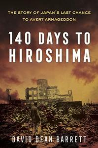140 Days to Hiroshima: The Story of Japan's Last Chance to Avert Armageddon