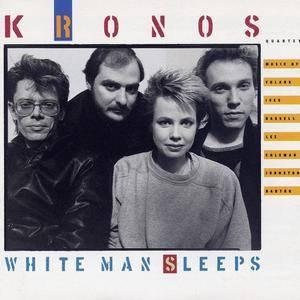 Kronos Quartet - White Man Sleeps (1987)