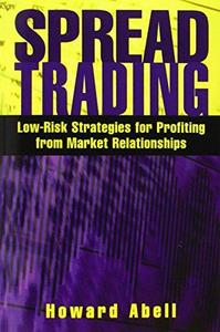 Spread Trading: Low-Risk Strategies for Profiting from Market Relationships