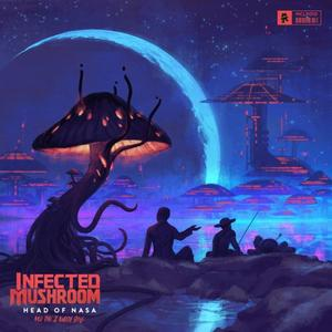 Infected Mushroom - Head of NASA and the 2 Amish Boys (2018)