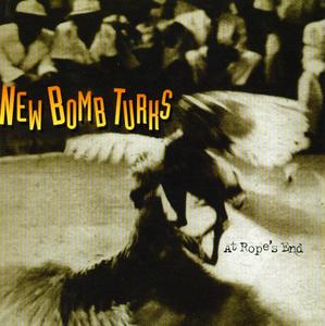 The New Bomb Turks - At Rope`s End (1998)