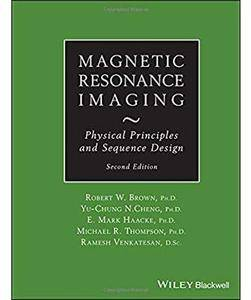 Magnetic Resonance Imaging: Physical Principles and Sequence Design (2nd edition) [Repost]