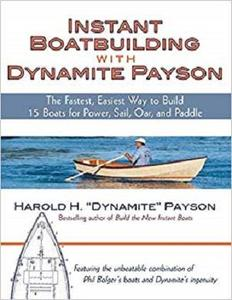 Instant Boatbuilding with Dynamite Payson: 15 Instant Boats for Power, Sail, Oar, and Paddle [Repost]