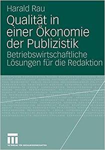 Qualität in einer Ökonomie der Publizistik: Betriebswirtschaftliche Lösungen für die Redaktion (Repost)