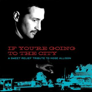 VA - If You're Going To The City: A Sweet Relief Tribute To Mose Allison (2019)