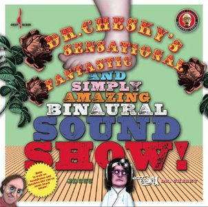 VA - Dr. Chesky's Sensational, Fantastic, and Simply Amazing Binaural Sound Show (2012) [Binaural+ 24/96] RE-UP