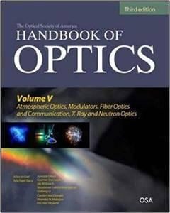 Handbook of Optics, Third Edition Volume V: Atmospheric Optics, Modulators, Fiber Optics, X-Ray and Neutron Optics (Repost)