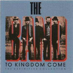 The Band - To Kingdom Come: The Definitive Collection (1989) 2 CD