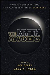 The Myth Awakens : Canon, Conservatism, and Fan Reception of Star Wars