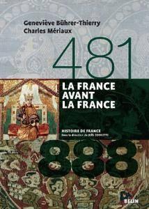"""Geneviève Bührer-Thierry, Charles Mériaux, Joël Cornette, """"La France avant la France 481-888"""""""
