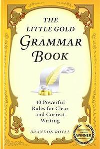 The Little Gold Grammar Book: Mastering the Rules That Unlock the Power of Writing