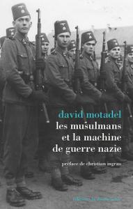"""David Motadel, """"Les musulmans et la machine de guerre nazie"""""""
