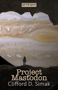 «Project Mastodon» by Clifford D. Simak