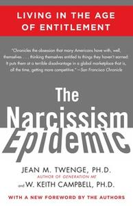 «The Narcissism Epidemic: Living in the Age of Entitlement» by Jean M. Twenge,W. Keith Campbell