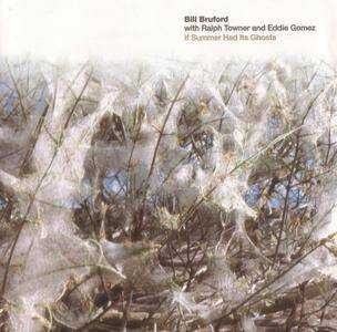 Bill Bruford with Ralph Towner and Eddie Gomez - If Summer Had Its Ghosts (1997) {Discipline Global Mobile DGM9705}