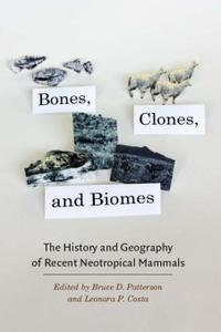 Bones, Clones, and Biomes : The History and Geography of Recent Neotropical Mammals
