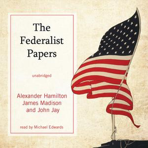«The Federalist Papers» by Alexander Hamilton,James Madison,John Jay