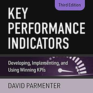 Key Performance Indicators (3rd Edition): Developing, Implementing, and Using Winning KPIs [Audiobook]