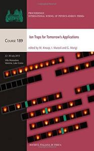Ion Traps for Tomorrow's Applications (Proceedings of the International School of Physics) (Repost)