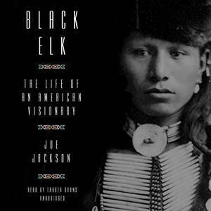 Black Elk: The Life of an American Visionary [Audiobook]