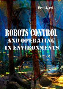 """Robots Control and Operating in Environments"" ed. by Eva Li, Efren Gorrostieta Hurtado and  Hüseyin Canbolat"