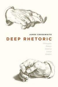 Deep Rhetoric: Philosophy, Reason, Violence, Justice, Wisdom (Repost)