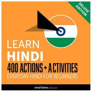 Learn Hindi: 400 Actions + Activities Everyday Hindi for Beginners (Deluxe Edition) [Audiobook]