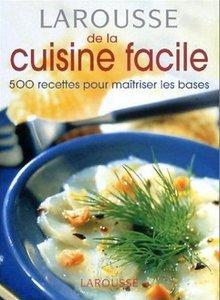 Larousse de la cuisine facile: 500 Recettes pour maîtriser les bases [Repost]