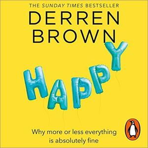 Happy: Why More or Less Everything Is Absolutely Fine [Audiobook]