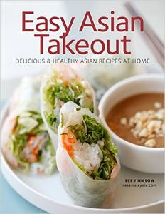 Easy Asian Takeout: Delicious and Healthy Asian Recipes At Home