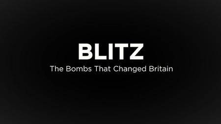 BBC - Blitz: The Bombs that Changed Britain Series 1 (2017)