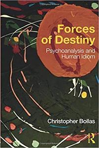 Forces of Destiny: Psychoanalysis and Human Idiom