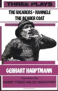 Three Plays : The Weavers, Hannele, the Beaver Coat