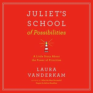 Juliet's School of Possibilities: A Little Story About the Power of Priorities [Audiobook]