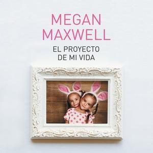 «El proyecto de mi vida» by Megan Maxwell