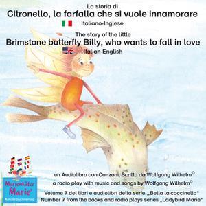 «La storia di Citronello, la farfalla che si vuole innamorare. Italiano-Inglese / The story of the little brimstone butt