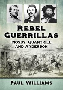 Rebel Guerrillas : Mosby, Quantrill and Anderson