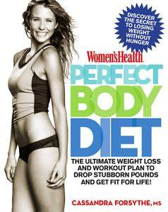 Women's Health Perfect Body Diet: The Ultimate Weight Loss and Workout Plan to Drop Stubborn Pounds and Get Fit for Life!