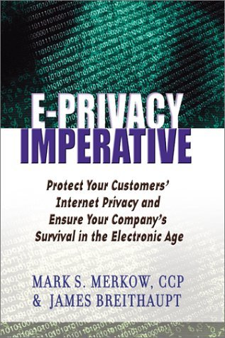 The E-Privacy Imperative: Protect Your Customers' Internet Privacy and Ensure Your Company's Survival in the Electronic Age